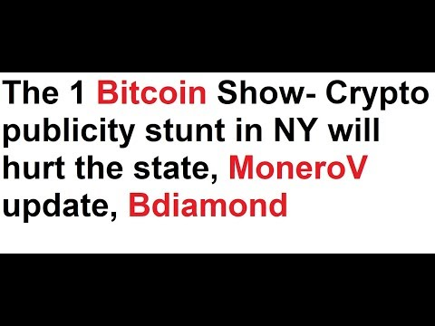 The 1 Bitcoin Show- Crypto publicity stunt in NY will hurt the state, MoneroV update, Bdiamond