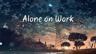 Alone on Work   Chill Mix