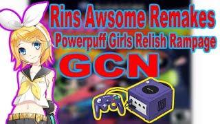 Rins AWSOME Remakes #4 Powerpuff Girls Relish Rampage [GCN]