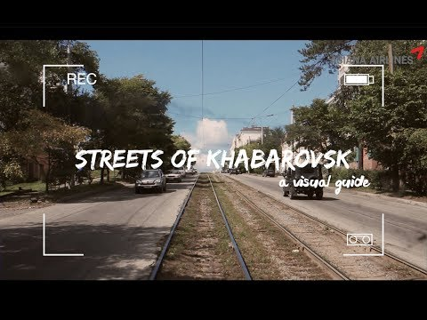 Streets of Khabarovsk - A Visual Guide