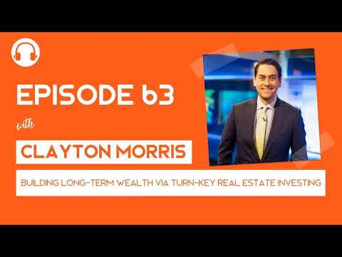 EP063: Building a Legacy of Wealth with Turn-Key Real Estate Investing - with Clayton Morris