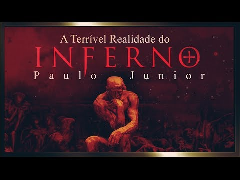 A Terrível Realidade do Inferno - Paulo Junior