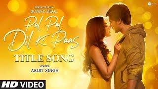 Pal Pal Dil Ke Paas - Title Song | Karan Deol | Sahher Bambba | Sunny Deol | Arijit Singh | PPDKP