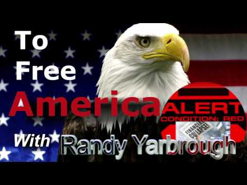 To Free America W/Randy Yarbrough: Major Collapse Coming