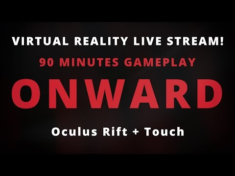 90 Minutes of Onward | VR LIve Stream w/Oculus Rift + Touch