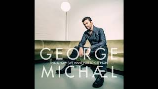 GEORGE MICHAEL THIS IS HOW WE WANT YOU TO GET HIGH 2019 EXTENDED MIX 6 11
