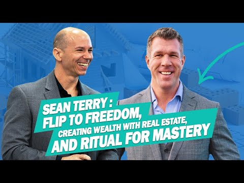 Sean Terry:  Creating Wealth with Real Estate and Rituals for Mastery with Dan Kuschell