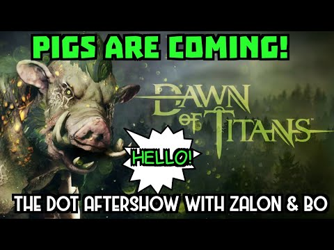 Dawn of Titans- The Dot Aftershow with Zalon & Bo- Pigs are Coming!