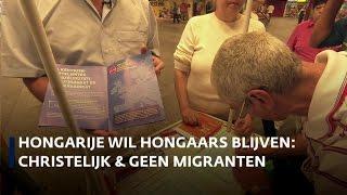 Hongarije wil Hongaars blijven: christelijk en geen migranten