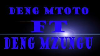 DENG MTOTO FT DENG MZUNGU|SOUTH SUDAN MUSIC|OFFICIAL