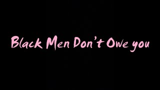 Black Men Don't Owe You!