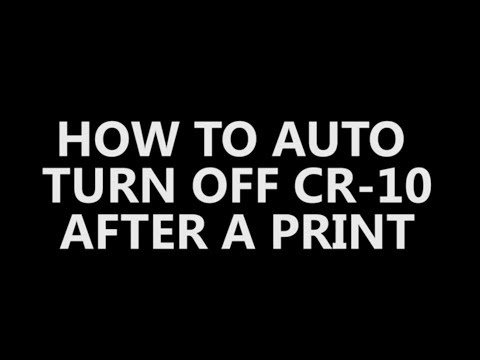 Auto Power-off When Print Complete Tutorial - Creality CR-10 (4K)