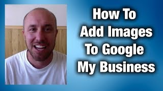 How To Add Images To Google My Business - 2017