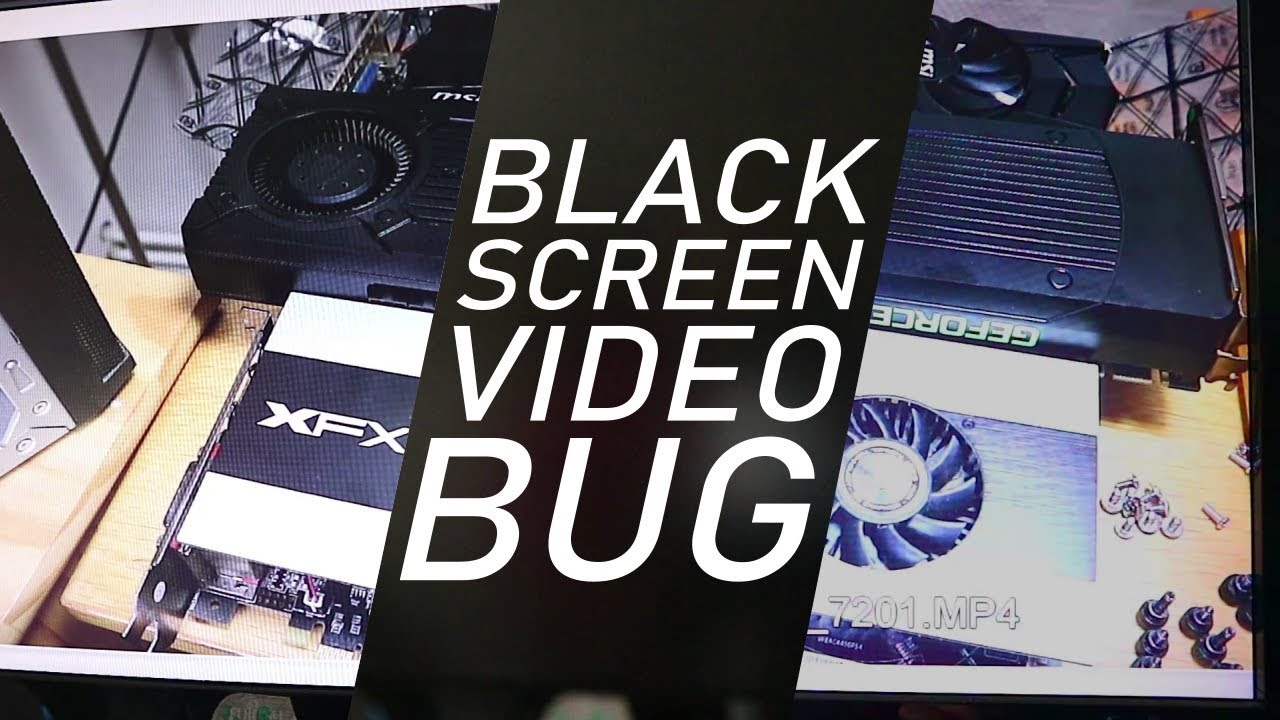 [SOLVED] Black Screen on Video Open/Close Nvidia GeForce Bug