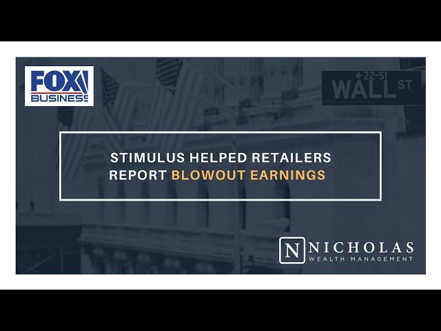 Stimulus Helped Retailers Report Blowout Earnings