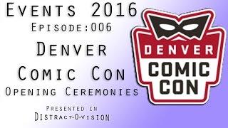 Denver Comic Con 2016 - Events : Episode 006