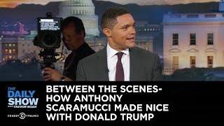 Between the Scenes - How Anthony Scaramucci Made Nice with Donald Trump: The Daily Show