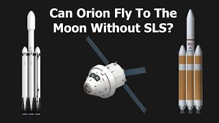 Can Orion Fly Around The Moon Without SLS?