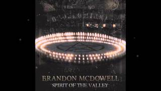 Brandon McDowell - Spirit of the Valley