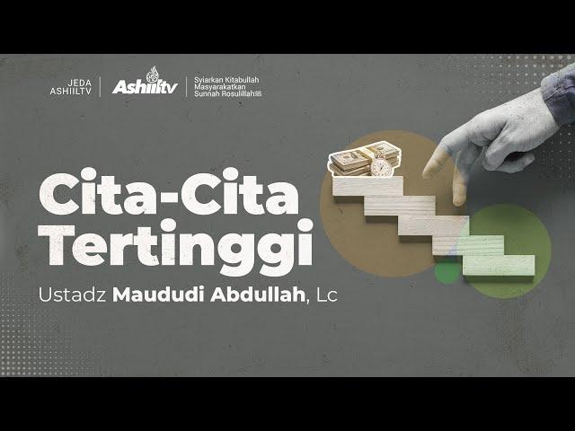 Cita-cita Tertinggi - Ustadz Maududi Abdullah, Lc