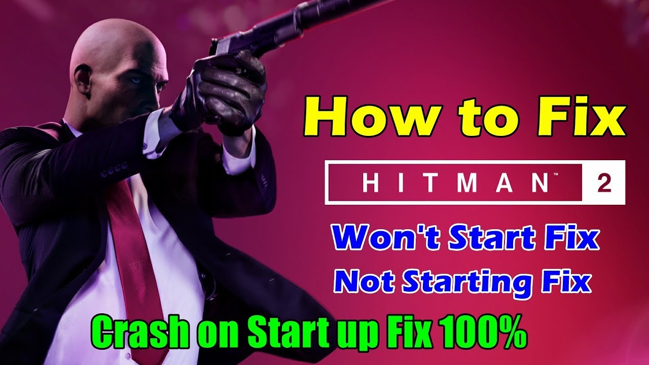 HITMAN 2 Won't Start Fix - FCKDRM Crack FIx | HITMAN 2 Not  Launching/Starting Fix 100%