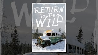 return to the wild   the chris mccandless story