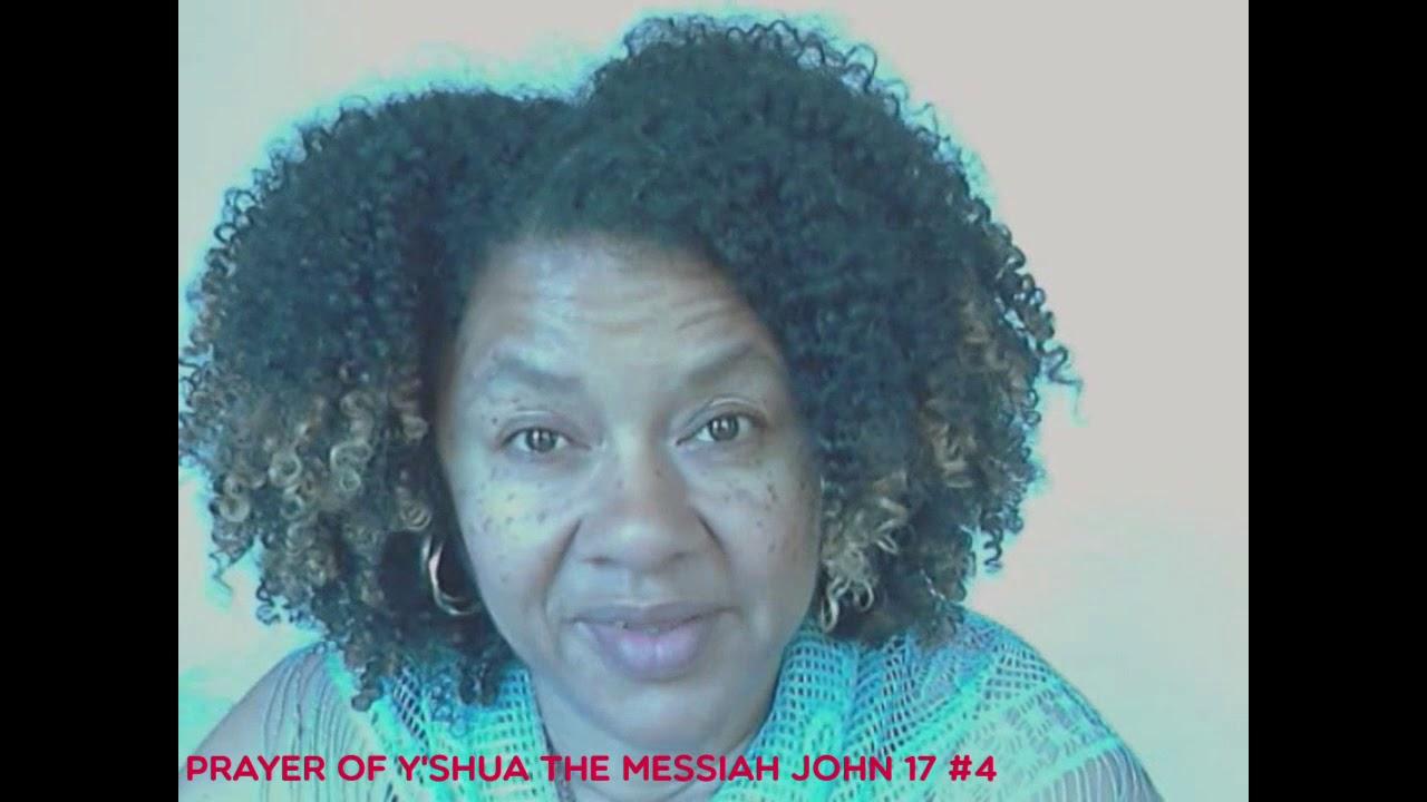 Prayer of Yshua HaMashiach John 17 6 19 Part 4