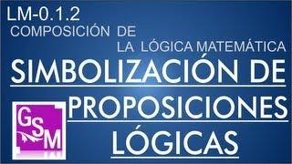 (LM-0.1.2) Simbolización de Proposiciones Lógicas - Ejemplos y Ejercicios