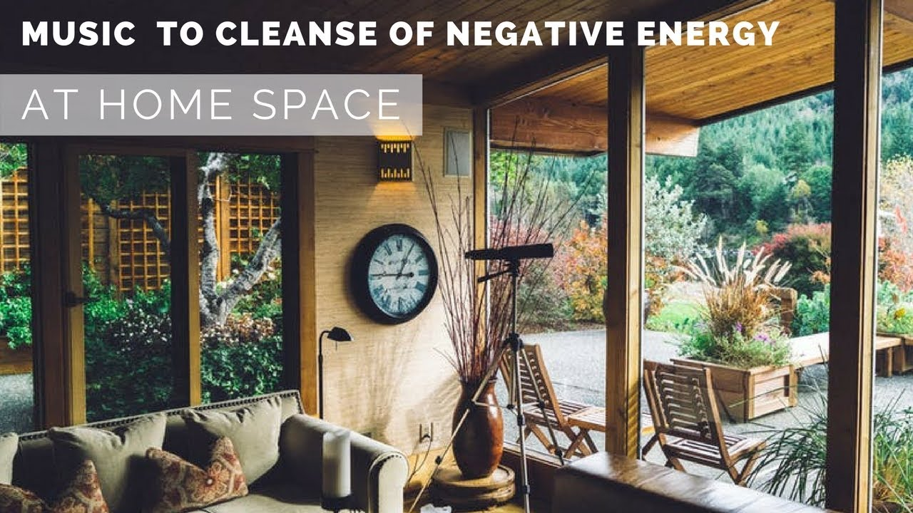 Music To Cleanse Of Negative Energy At Home Space Youtube