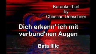 Dich erkenn' ich mit verbund'nen Augen - Bata Illic - Karaoke