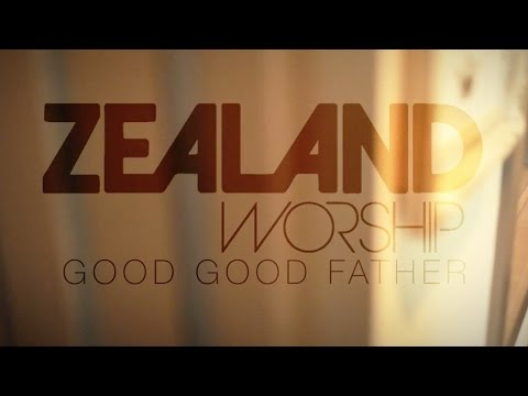 """Zealand - Thoughts about the song """"Good Good Father"""""""