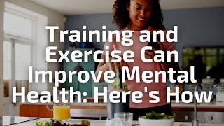 How can training and exercise improve my mental health?