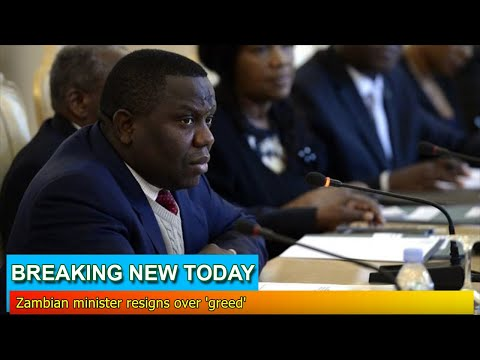 Breaking News - Zambian minister resigns over 'greed'