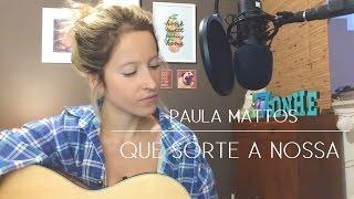 Paula Mattos - Que Sorte A Nossa (COVER Brenda Luce)