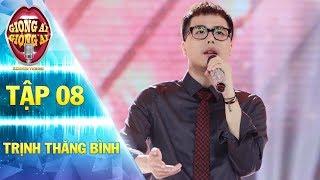 "Giong ai giong ai 2 tap 8 Trinh Thang Binh tinh cam the hien ca khuc Seen khien fan "" ..."