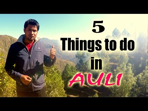 5 Things to do in AULI, Uttarakhand - 2016 | Touring Travellers