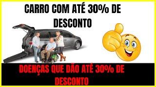 DOENÇAS QUE DÃO ATÉ 30% DE DESCONTO NA COMPRA DE UM CARRO E ISENTA IMPOSTOS