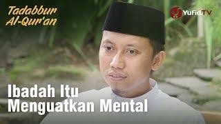 Ibadah Itu Menguatkan Mental : Tadabbur al-Qur'an