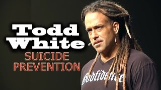 Todd White | SUICIDE PREVENTION