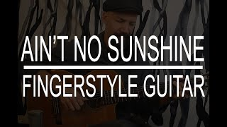Ain't No Sunshine  Bill Withers  Fingerstyle Guitar Instrumental Cover