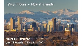 Vinyl Floors - How It's Made | Floors By Tomorrow | Colorado | Dan 720-371-2000