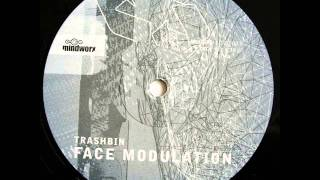 Trashbin - Face Modulation (Fluorescent Mix)