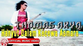 Thomas Arya - Hanyut Dalam Kecewa Asmara [Official Music Video HD]