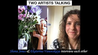 SPECIAL Two Artists Talking | Shona Jones and Ekaterina Vanovskaya Interview Each Other