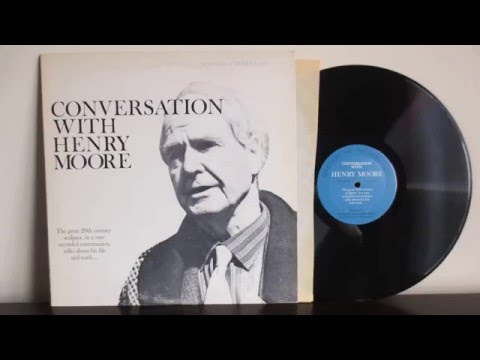 Conversation with Henry Moore - English Sculptor and Artist - Vinyl Reincarnation