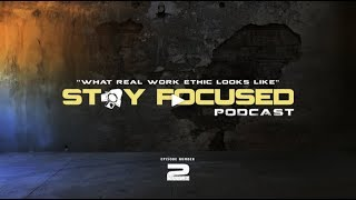 STAY FOCUSED 2   WHAT WORK ETHICS LOOKS LIKE featuring Arturo Delgado