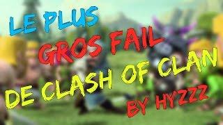 LE PLUS GROS FAIL DE CLASH OF CLANS BY HYZZZ !!!