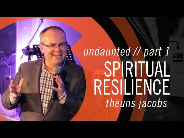 Theuns Jacobs - Spiritual Resilience - Undaunted series // part 1