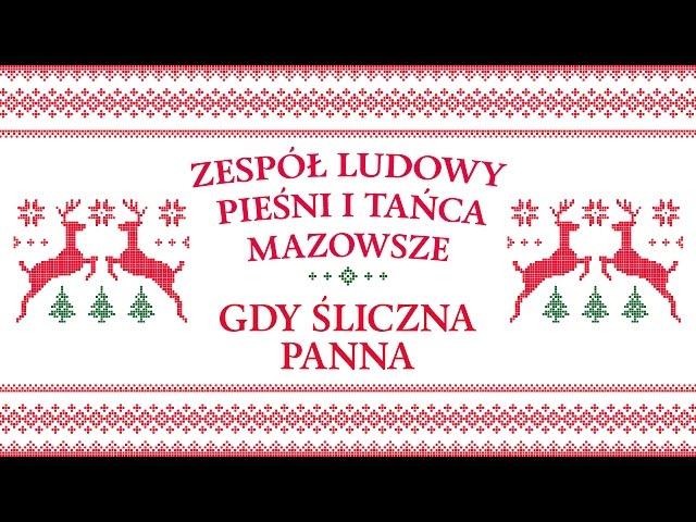 Zespół Ludowy Pieśni i Tańca Mazowsze - Gdy śliczna Panna
