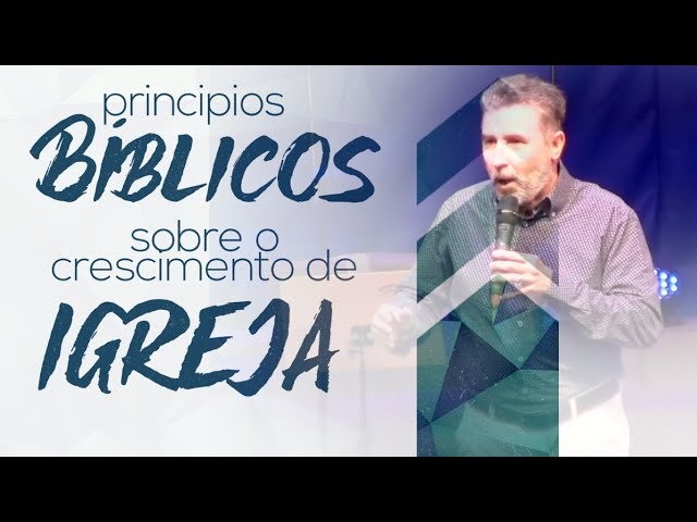 princípios bíblicos sobre o crescimento de Igreja por Sillas Campos